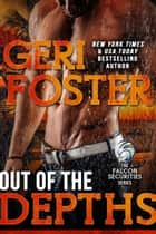 Out of the Depths - A Falcon Securities Novel ebook by Geri Foster