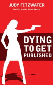 Dying to Get Published ebook by Judy Fitzwater