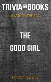 The Good Girl by Mary Kubica (Trivia-On-Books) ebook by Trivion Books