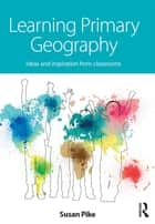 Learning Primary Geography ebook by Susan Pike
