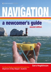 Navigation: A Newcomer's Guide: Navigation At Sea Made Simple ebook by Sara Hopkinson