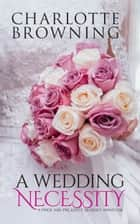 A Wedding Necessity: A Pride & Prejudice Regency Variation ebook by Charlotte Browning