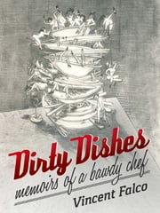 Dirty Dishes - Memoirs of a Bawdy Chef ebook by vincent falco,karen katz