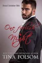 One Foolish Night (Eternal Bachelors Club #4) ebook by Tina Folsom