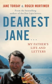 Dearest Jane... - My Father's Life and Letters ebook by Roger Mortimer, Jane Torday