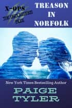 Treason in Norfolk - X-OPS: The Unclassified Files, #1 eBook by Paige Tyler