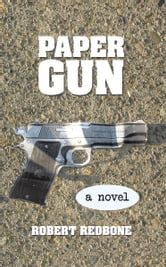 Paper Gun - Crossing the line is easy, getting back is the hard part ebook by Robert Redbone
