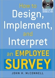 How to Design, Implement, and Interpret an Employee Survey ebook by McConnell, John H.