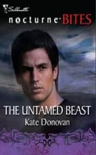 The Untamed Beast (Mills & Boon Nocturne Bites) ebook by Kate Donovan