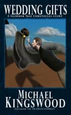 Wedding Gifts - A Glimmer Vale Chronicles Story ebook by Michael Kingswood