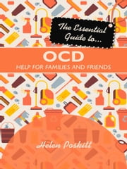 The Essential Guide to OCD - Help for Families and Friends 電子書 by Helen Poskitt