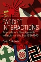 Fascist Interactions ebook by David D. Roberts