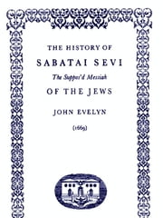 The History of Sabatai Sevi The Suppos'd Messiah of the Jews ebook by John Evelyn