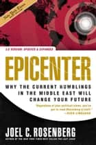 Epicenter 2.0 - Why the Current Rumblings in the Middle East Will Change Your Future eBook by Joel C. Rosenberg