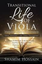 "Transitional Life of Viola - ""Oral History""—An ""Oral Testimony"" ebook by Shamim Hossain"