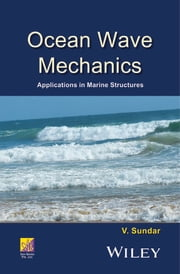 Ocean Wave Mechanics - Applications in Marine Structures ebook by V. Sundar