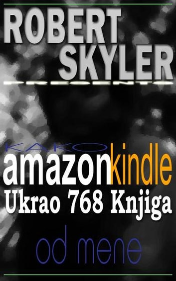 Kako amazon kindle Ukrao 768 Knjiga Od Mene ebook by Robert Skyler
