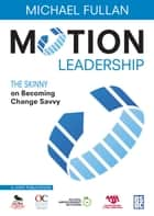 Motion Leadership - The Skinny on Becoming Change Savvy ebook by Michael Fullan