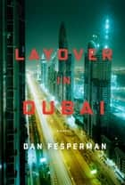 Layover in Dubai ebook by Dan Fesperman