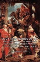 Southern Baroque Art - Painting-Architecture and Music in Italy and Spain of the 17th & 18th Centuries ebook by Sacheverell Sitwell