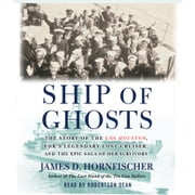 Ship of Ghosts - The Story of the USS Houston, FDR's Legendary Lost Cruiser, and the Epic Saga of Her Survivors audiobook by James D. Hornfischer