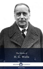 Collected Works of H. G. Wells (Delphi Classics) ebook by H. G. Wells,Delphi Classics