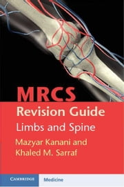 MRCS Revision Guide: Limbs and Spine ebook by Kanani, Mazyar