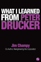 What I Learned From Peter Drucker ebook by Jim Champy