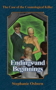 The Case of the Cosmological Killer: Endings and Beginnings - Displaced Detective, #4 ebook by Stephanie Osborn