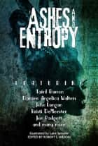 Ashes and Entropy eBook by Laird Barron