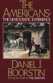 The Americans: The Democratic Experience ebook by Daniel J. Boorstin
