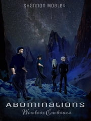 Abominations: Winters Embrace ebook by Shannon Mobley