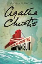 The Man in the Brown Suit ebook by Agatha Christie