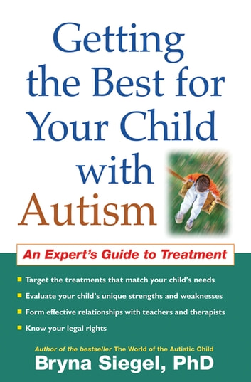 Getting the Best for Your Child with Autism - An Expert's Guide to Treatment eBook by Bryna Siegel, Phd