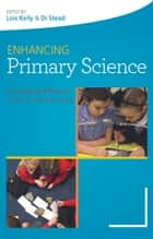 Enhancing Primary Science: Developing Effective Cross-Curricular Links ebook by Lois Kelly