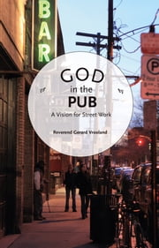God in the Pub - A Vision for Street Work ebook by Gerard Vrooland