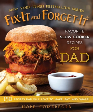 Fix-It and Forget-It Favorite Slow Cooker Recipes for Dad - 150 Recipes Dad Will Love to Make, Eat, and Share! ebook by