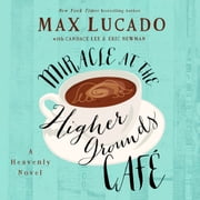 Miracle at the Higher Grounds Cafe audiobook by Max Lucado