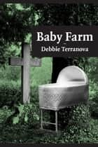 Baby Farm ebook by Debbie Terranova