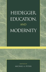 Heidegger, Education, and Modernity ebook by Michael A. Peters, Valerie Allen, Ares D. Axiotis,...