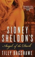 Sidney Sheldon's Angel of the Dark ebook by Sidney Sheldon, Tilly Bagshawe