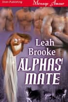 Alphas' Mate ebook by Leah Brooke