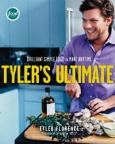 Tyler's Ultimate - Brilliant Simple Food to Make Any Time ebook by Tyler Florence