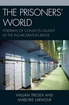 The Prisoners' World ebook by Marjorie S. Larmour,William S. Tregea
