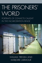 The Prisoners' World - Portraits of Convicts Caught in the Incarceration Binge ebook by Marjorie S. Larmour,William S. Tregea