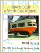 How to Build a Simple Gyro Monorail ebook by MORI Hiroshi