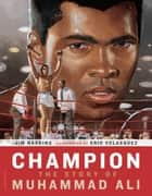 Champion - The Story of Muhammad Ali ebook by Jim Haskins, Eric Velasquez