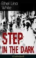 Step in the Dark (Unabridged) - British Mystery Classich ebook by Ethel Lina White