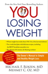 YOU: Losing Weight - The Owner's Manual to Simple and Healthy Weight Loss ebook by Michael F. Roizen,Mehmet Oz