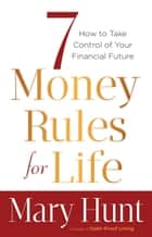 7 Money Rules for Life® - How to Take Control of Your Financial Future ebook by Mary Hunt
